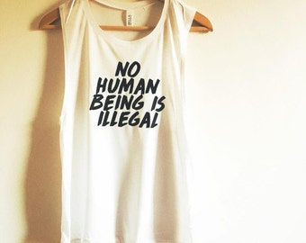 CUSTOMIZE No Human Being Is Illegal Women's Muscle Tank by So Effing Cute - To customize text and/or shirt just message me