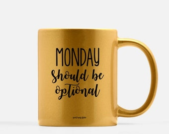Monday should be Optional Coffee Mug (Gold, Silver & Pink) . Ceramic Mug . Personalized Mug .Gold Mug . Silver Mug . Pink Mug . Metallic Mug