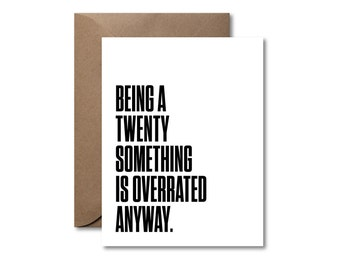 Being a Twenty Something is Overrated Anyway  |  Birthday Letterpress Card