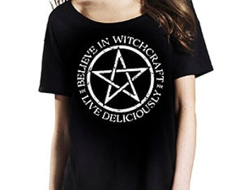 Believe In Witchcraft. Live Deliciously. womens t-shirt