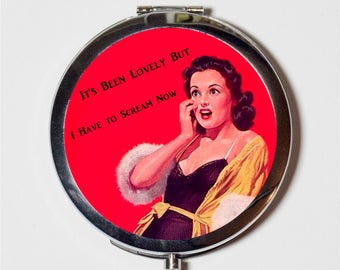Pin Up Girl Compact Mirror - Retro Humor It's Been Lovely But I Have to Scream Now Pinup - Make Up Pocket Mirror for Cosmetics