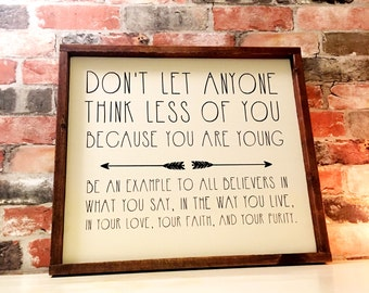 Don't let anyone think less of you because you are young painted wood sign