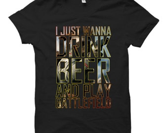 I Just Wanna Drink Beer And Play Battlefield - Black Tshirt FREE SHIPPING