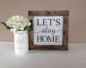 Let's Stay Home Sign 12x12 or 18x18-Framed Sign-Wood Sign-Farmhouse Decor-Home Decor-Fixer Upper Style-Rustic Home Decor-Hand-painted