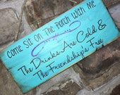 Come Sit on the Porch With Me ~ Where the Drinks Are Cold and The Friendship's Free --- custom hand painted sign