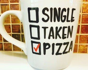 Single Taken Pizza - i love pizza- love mug- valentines day- The only thing certain in life is pizza Handpainted coffee mug-Funny coffee mug