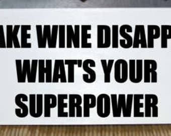 I make wine disappear what's your superpower humorous wood block