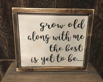 Free shippjng -Grow old along with me the best is yet to be- handmade - custom sizes- custom colors - homedco - wedding sign - anniversary-