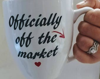 Engagement mug , wedding gift, officially off the market mug, bride gift,gift for bride,coffee mug