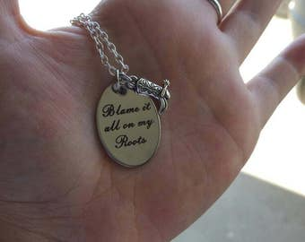 Blame it all on my Roots necklace