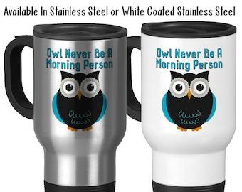 Travel Mug, Owl / I'll Never Be A Morning Person, Not A Morning Person, Dont Like Morning People, Owl Meme, Stainless Steel 14 oz Gift Idea