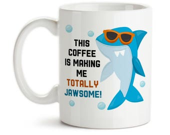 Coffee Mug, This Coffee Is Making Me Totally Jawsome Awesome, Shark Gift, Shark Mug, Shark Week, Shark Art, Gift Idea, Large Coffee Cup