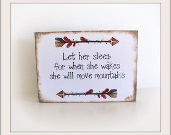 Inspirational Free Standing Quote Block / Plaque - Let Her Sleep for when she wakes she will move mountains