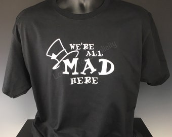 We're All Mad Here  Heavyweight Quality T-Shirt inspired by an Alice in Wonderland Cheshire Cat Quote - in stock Plus Sizes No Extra Charge!