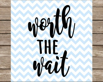 Worth the Wait SVG Love SVG Worth the Wait svg files cut file dxf Baby Girl clothes Worth the Wait shirt silhouette cricut cutting file