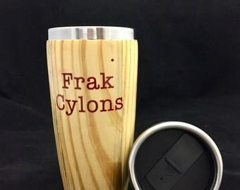 Frak Cylons! A Frakking Battlestar Galactica inspired Wooden Travel Mug