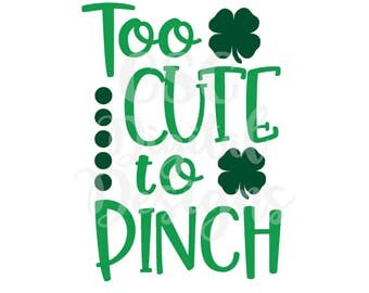 St Patrick's Day SVG, Too Cute to Pinch, St Paddy's Day Cut File, INSTANT DOWNLOAD, Digital File, svg, pdf dxf