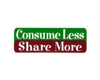 Consume Less Share More -  Bumper Sticker / Decal or Magnet