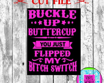 SVG Cut File, Buckle Up Buttercup Flip Switch Cut File for Vinyl Cricut Silhouette SVG DXF studio Adult Saying for shirt