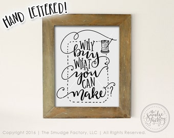 Sewing Printable File, Why Buy What You Can Make Print, Craft Room, Hand Lettered, Needle & Thread Print, Seamstress, Sewing Room Printable