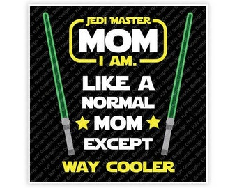 Disney, Star Wars, Jedi Master Mom I Am, Like a normal Mom Except way Cooler, Illustration, TShirt Design, Cut File, svg, pdf, eps, png, dxf