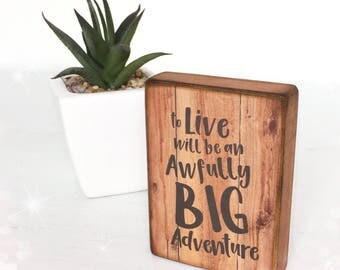 To live will be an awfully big adventure...