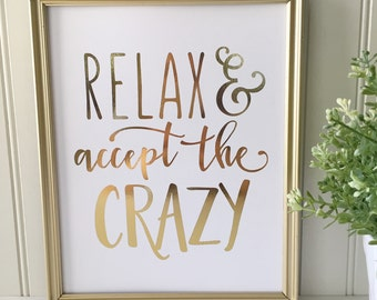 Relax And Accept The Crazy Real Foil Print-Humorous Print-Inspirational Wall Art-Gold Home Decor-Gold Foil Print-Gift For Her