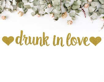 DRUNK IN LOVE banner (S7) - glitter banners / wedding / bachelorette / engagement / bridal shower / photo backdrop / decor
