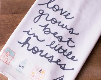 Flour Sack Towel, Little Houses Quote, Kitchen Towel, Valentines Gift, Dish Towel, Flour Sack Kitchen Towels, Unique Kitchen Towel, Wedding
