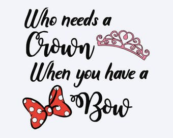 who needs a crown when you have a bow, minnie mouse  bow, princess, disney, cut file, printable file,  cricut, silhouette, instant download