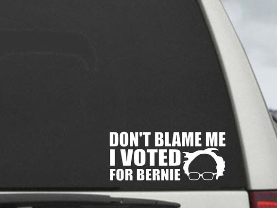 """Bernie Sanders """" Don't Blame Me I Voted For Benie""""   Campaign Election President Decal - Car Window Decal Sticker"""