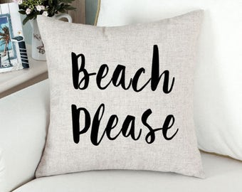 Quote Cushion Cover ,  Accent Pillow , Throw Pillow Cover, Decorative Pillow , Beach Please, Quote Cushion Case , Home Decor , Gift for Home