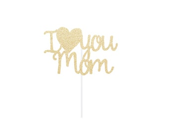 I love you Mom Cake Topper - Any Color Glitter