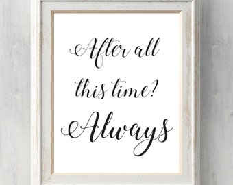 After all this time?  Always. Print.  Harry Potter.  Snape.  Quote.  Art.   All Prints BUY 2 GET 1 FREE!