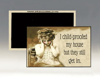 I Child-Proofed My House But They Still Get In Magnet; Retro Magnet; Refrigerator Magnet; Sarcastic Magnet; Humorous Magnet