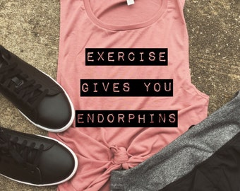Exercise gives you endorphins Muscle Tank, workout tank, gym shirt, yoga, funny shirt, workout shirt, legally blonde shirt