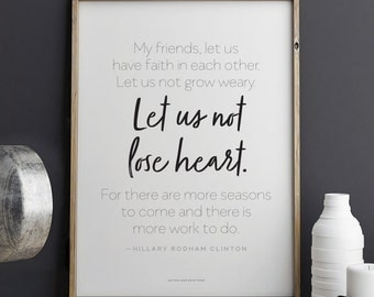 Printable Hillary Clinton quote Let Us Not Lose Heart Download 8.5 x 11