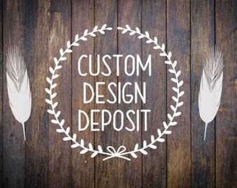 Custom Design Deposit Listing | Personalized | Your Design