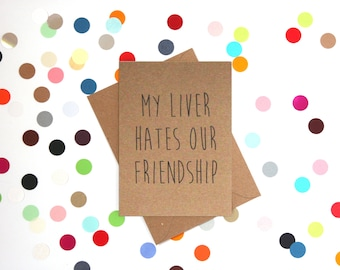 Funny birthday card, Funny Friend Birthday Card, Funny Friendship Card, Funny Card. My liver hates our friendship.