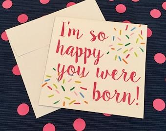 Happy Birthday - I'm so happy you were born - Card and Envelope - Confetti