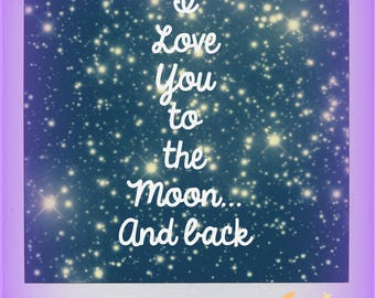 Instant Downloadable File I Love You to the Moon and Back