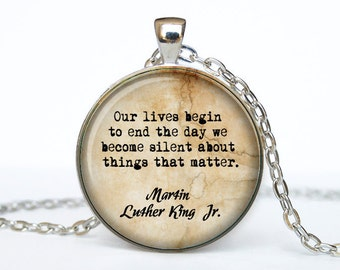 Martin Luther King quote necklace quote keychain inspirational quote jewelry Keyring Our lives begin to end the day we become silent about