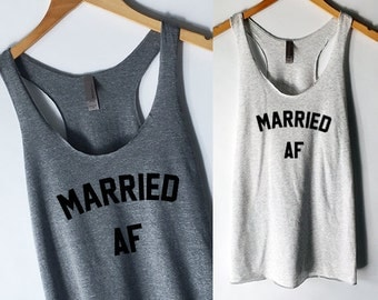 Married AF Tank Top for Women - Marriage Tank Tops - Wedding Celebration Shirts - Bachelorette Party - Wife Tank Tops - Newlywed Shirts