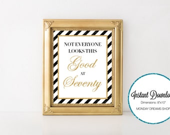 Seventy Glittered Black and Gold-A 035 Not Everyone Looks this good at 70 Party Sign, Seventy Wall Art, Party Decoration, 70th Birthday