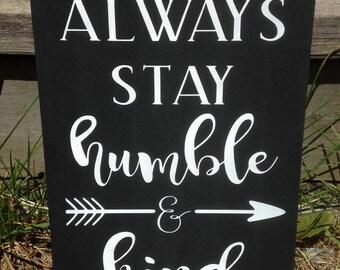 Always Stay Humble and Kind - Home Decor - Humble - Kind - Humble & Kind