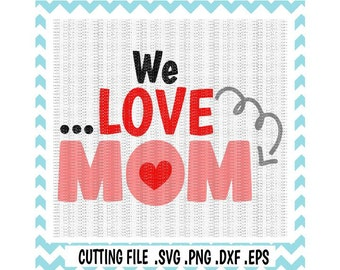 Mothers Day SVG, We Love Mom Svg-Dxf-Eps-Png. Cutting Files for Silhouette Cameo/ Cricut, Svg Download.