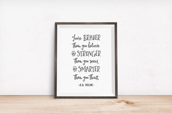 Printable Art, You're Braver than You Believe, and Stronger than You Seem, and Smarter than You Think, AA Milne, Inspirational Quote