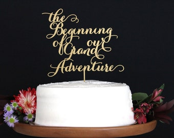 The Beginning of our Grand Adventure /Wedding Cake Topper / Bridal Shower Cake Topper/ Engagement cake topper /wood acrylic Laser Cut Topper