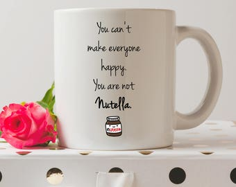 You Are Not Nutella Mug | Cute Mugs | Funny Mugs | Contemporary Mugs | Coffee Mug | Funny Quote | Inspirational Quote | Christmas Gifts |