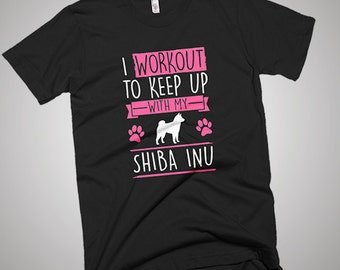 I Workout to Keep Up With Shiba Inu  T-Shirt